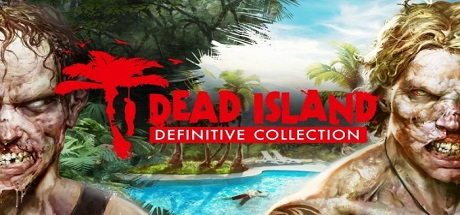 Dead Island: Riptide Definitive Collection