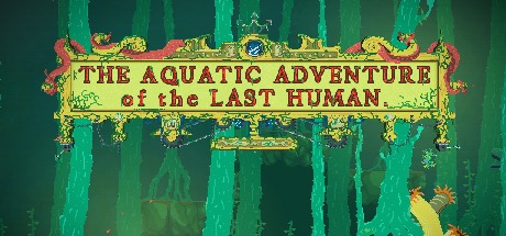 The Aquatic Adventure of the Last Human v1.1.1