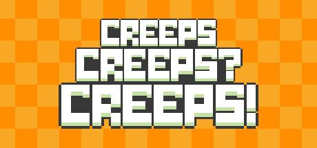 Creeps Creeps Creeps